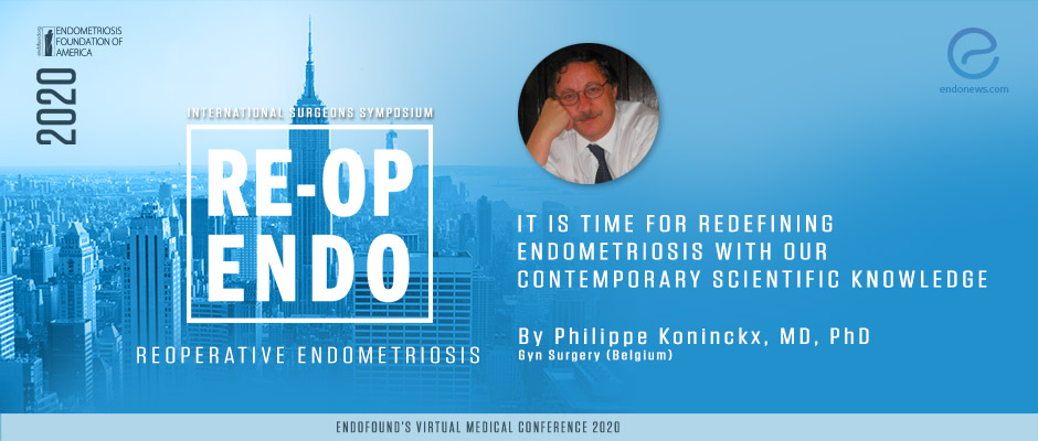 It is time for redefining endometriosis with our contemporary scientific knowledge -  Philippe Koninckx, MD, Ph.D.