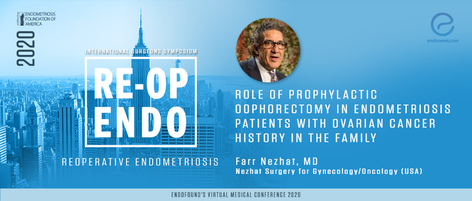 Role of Prophylactic Oophorectomy in Endometriosis Patients with Ovarian Cancer History in the family - Farr Nezhat, MD